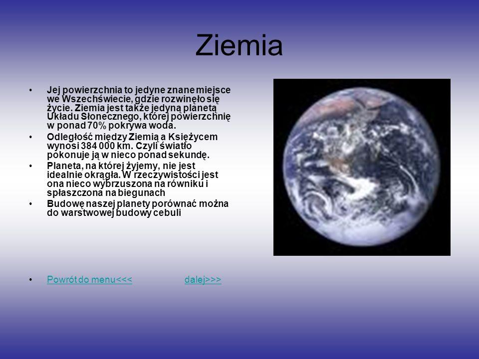 Ziemia Jej powierzchnia to jedyne znane miejsce we Wszechświecie, gdzie rozwinęło się życie. Ziemia jest także jedyną planetą Układu Słonecznego, któr