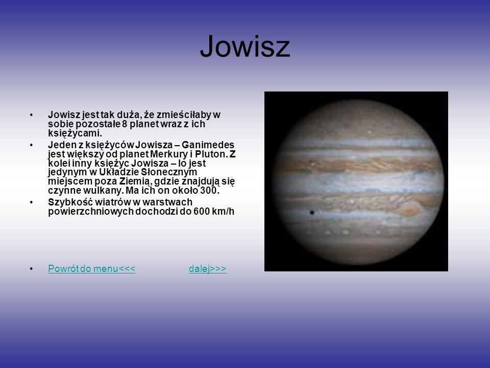 Jowisz Jowisz jest tak duża, że zmieściłaby w sobie pozostałe 8 planet wraz z ich księżycami. Jeden z księżyców Jowisza – Ganimedes jest większy od pl
