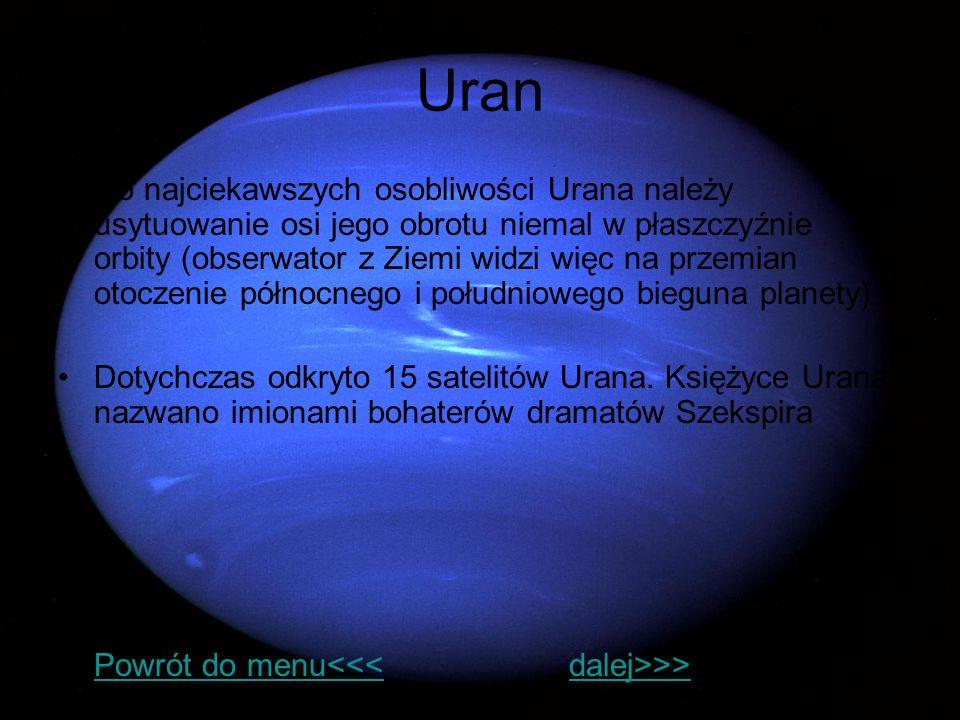 Uran Do najciekawszych osobliwości Urana należy usytuowanie osi jego obrotu niemal w płaszczyźnie orbity (obserwator z Ziemi widzi więc na przemian ot