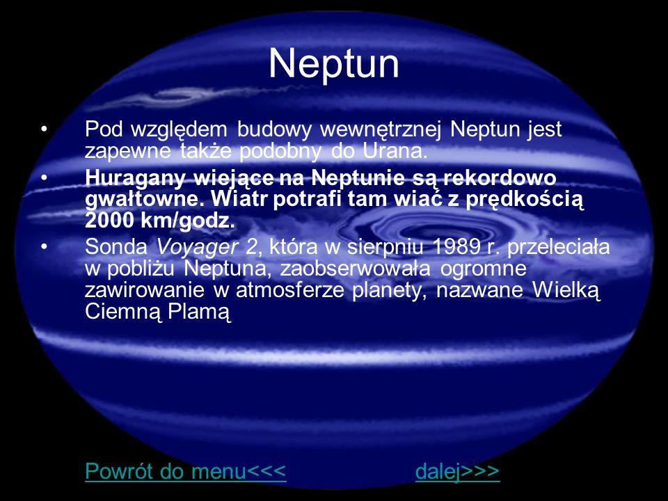 Neptun Pod względem budowy wewnętrznej Neptun jest zapewne także podobny do Urana. Huragany wiejące na Neptunie są rekordowo gwałtowne. Wiatr potrafi
