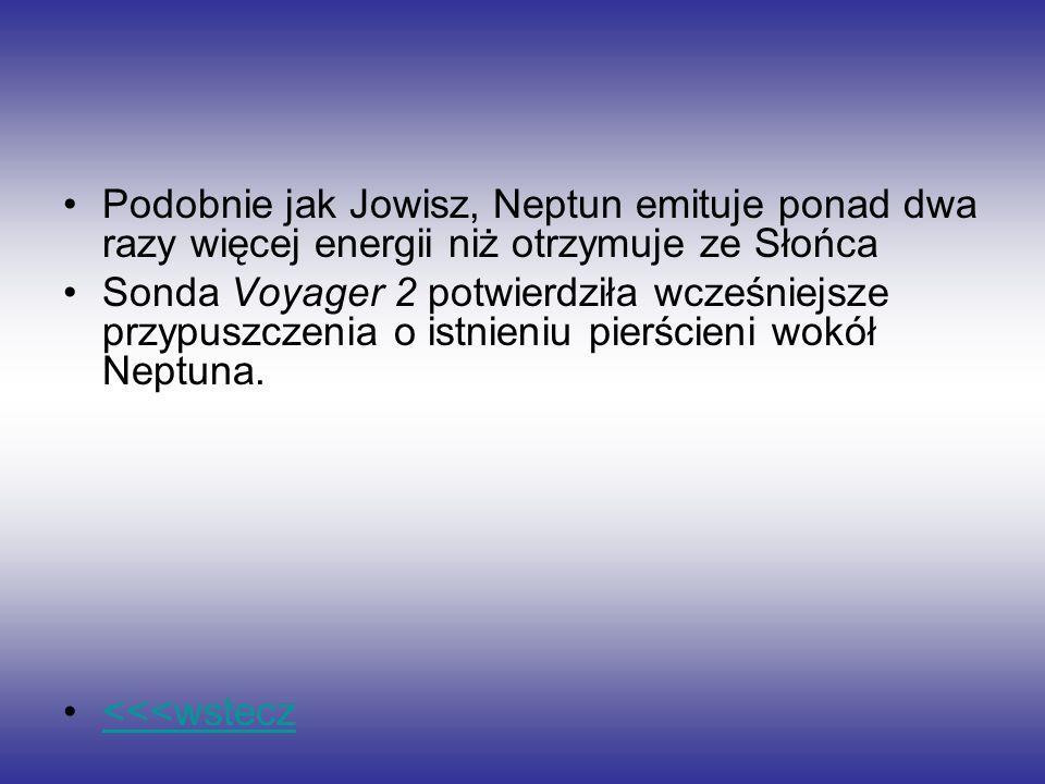 Podobnie jak Jowisz, Neptun emituje ponad dwa razy więcej energii niż otrzymuje ze Słońca Sonda Voyager 2 potwierdziła wcześniejsze przypuszczenia o i