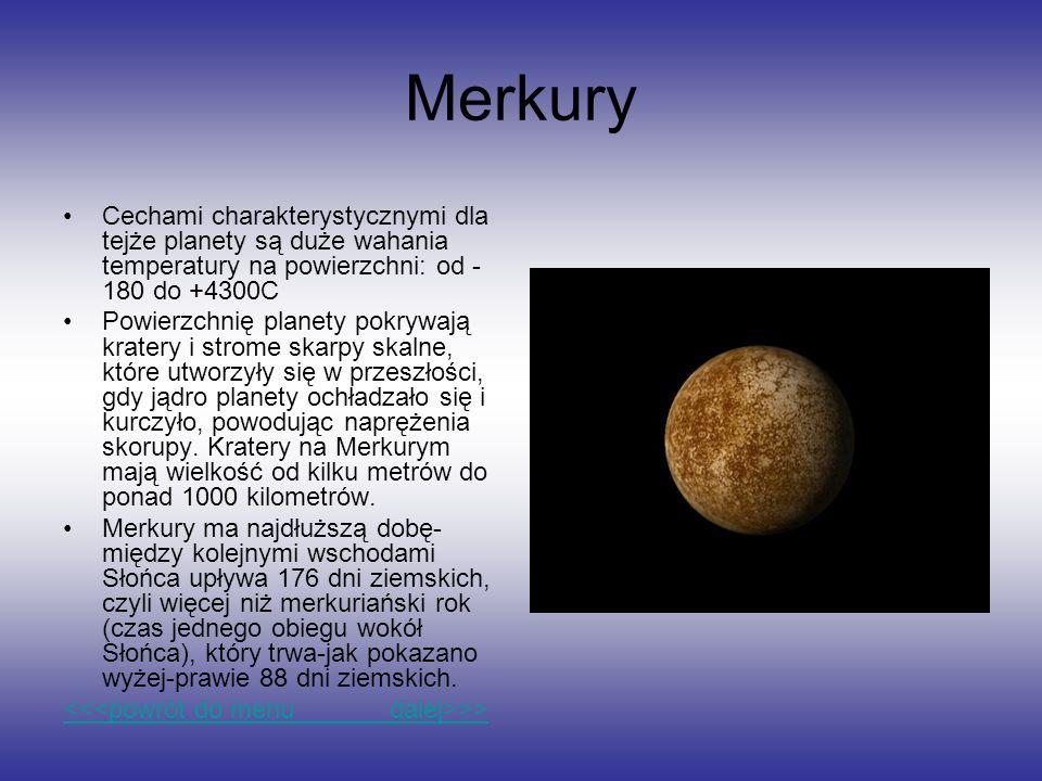 Merkury Cechami charakterystycznymi dla tejże planety są duże wahania temperatury na powierzchni: od - 180 do +4300C Powierzchnię planety pokrywają kr