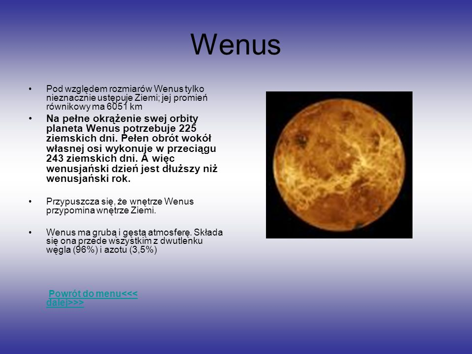 Wenus Pod względem rozmiarów Wenus tylko nieznacznie ustępuje Ziemi; jej promień równikowy ma 6051 km Na pełne okrążenie swej orbity planeta Wenus pot