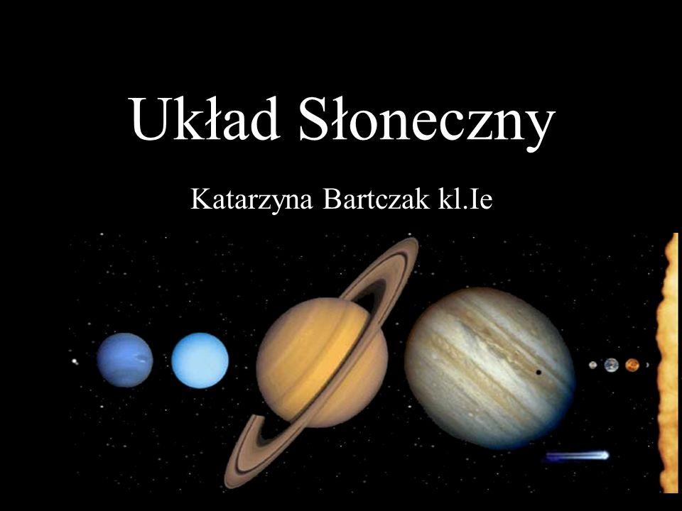 Układ Słoneczny Katarzyna Bartczak kl.Ie