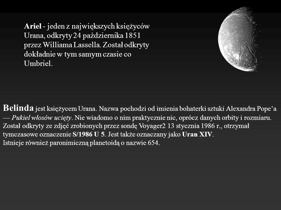 Ariel - jeden z największych księżyców Urana, odkryty 24 października 1851 przez Williama Lassella. Został odkryty dokładnie w tym samym czasie co Umb