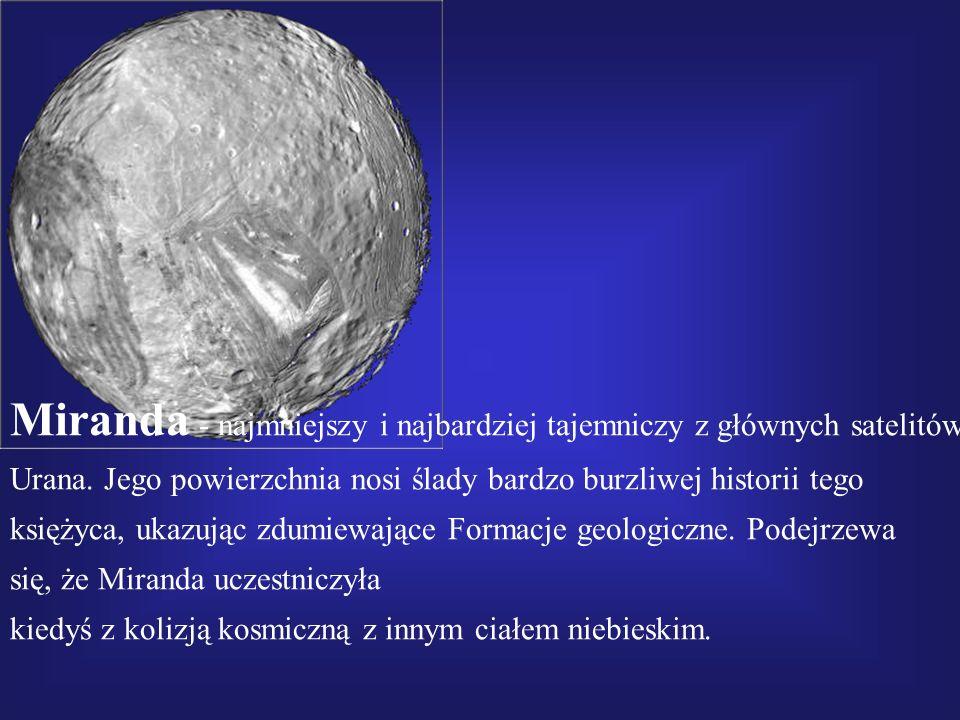 Miranda - najmniejszy i najbardziej tajemniczy z głównych satelitów Urana. Jego powierzchnia nosi ślady bardzo burzliwej historii tego księżyca, ukazu