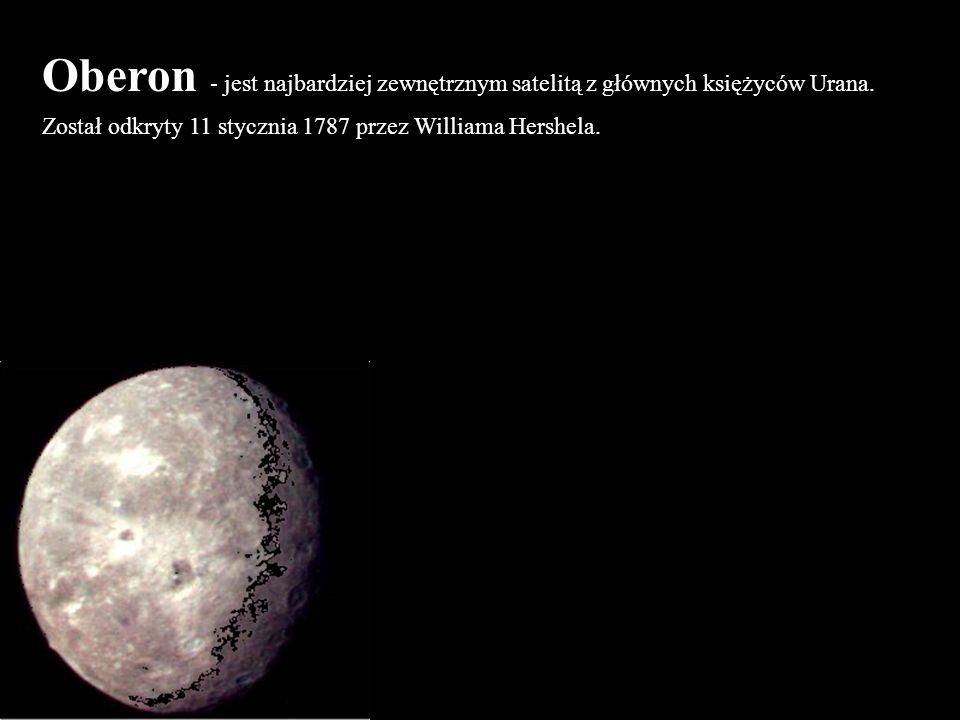 Oberon - jest najbardziej zewnętrznym satelitą z głównych księżyców Urana. Został odkryty 11 stycznia 1787 przez Williama Hershela.