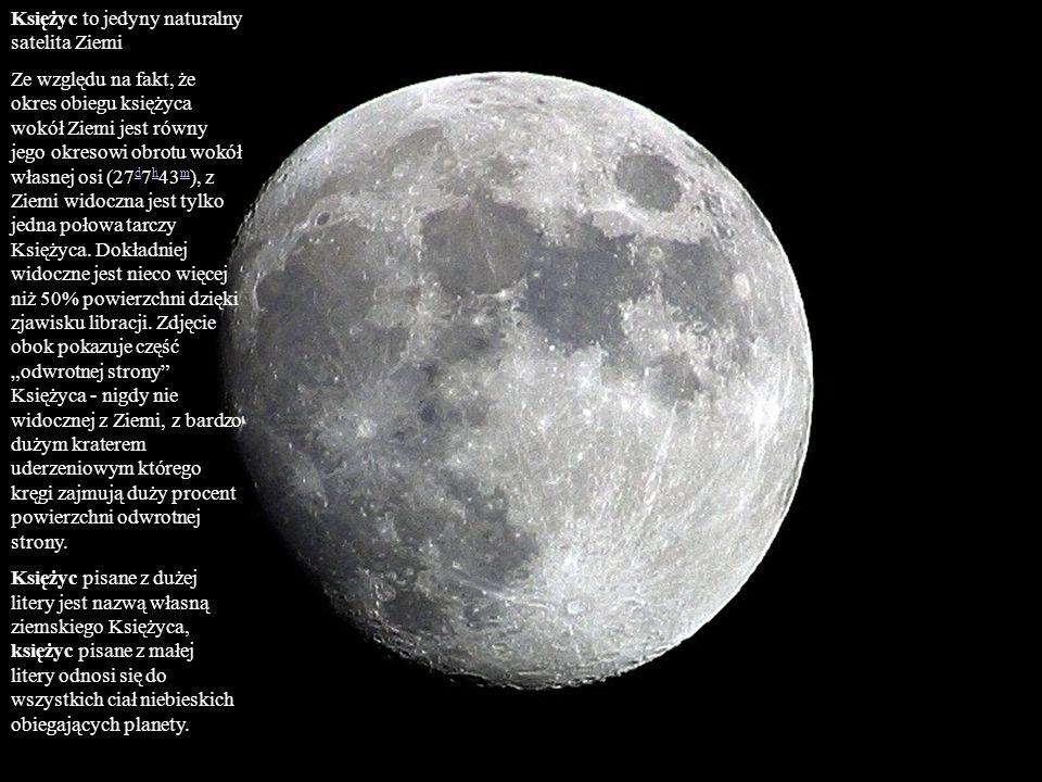 Księżyc to jedyny naturalny satelita Ziemi Ze względu na fakt, że okres obiegu księżyca wokół Ziemi jest równy jego okresowi obrotu wokół własnej osi
