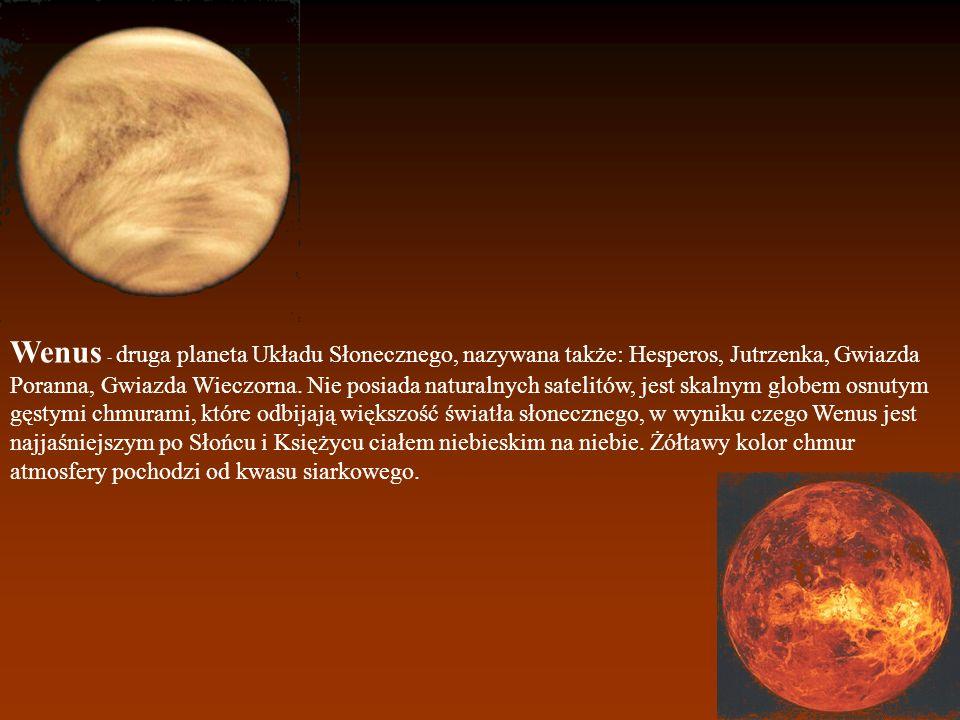 Wenus - druga planeta Układu Słonecznego, nazywana także: Hesperos, Jutrzenka, Gwiazda Poranna, Gwiazda Wieczorna. Nie posiada naturalnych satelitów,