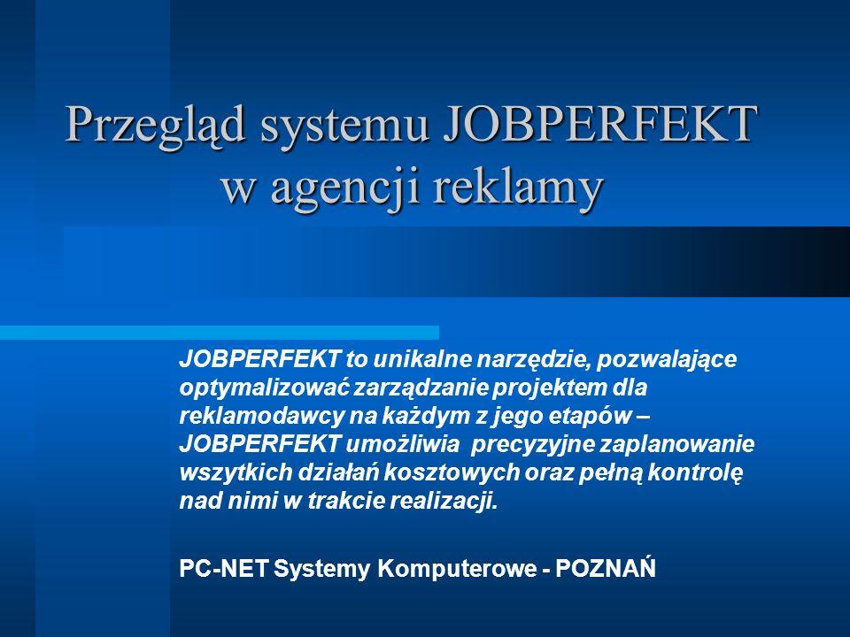 Przegląd systemu JOBPERFEKT w agencji reklamy JOBPERFEKT to unikalne narzędzie, pozwalające optymalizować zarządzanie projektem dla reklamodawcy na ka