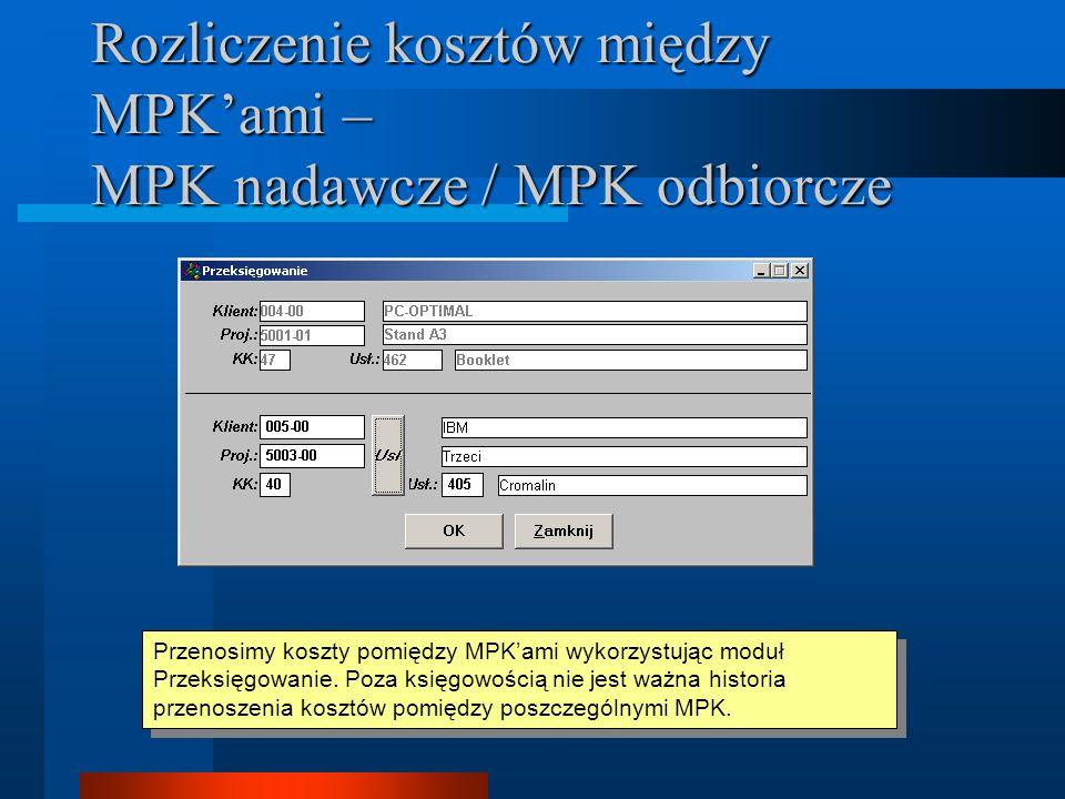 Rozliczenie kosztów między MPKami – MPK nadawcze / MPK odbiorcze Przenosimy koszty pomiędzy MPKami wykorzystując moduł Przeksięgowanie. Poza księgowoś