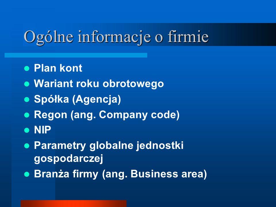 Ogólne informacje o firmie Plan kont Wariant roku obrotowego Spółka (Agencja) Regon (ang. Company code) NIP Parametry globalne jednostki gospodarczej