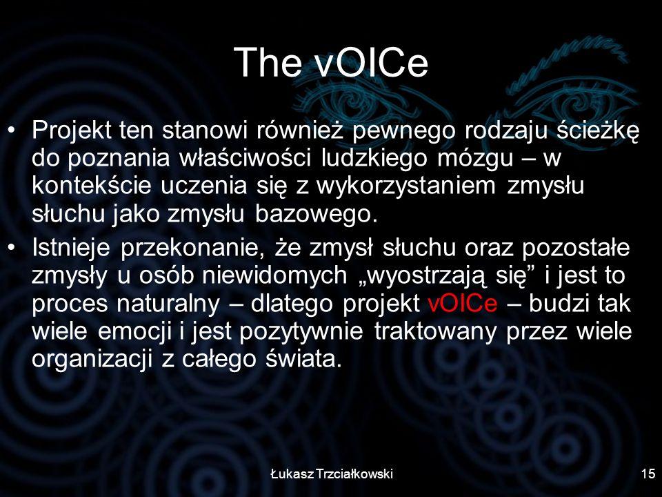 Łukasz Trzciałkowski15 The vOICe Projekt ten stanowi również pewnego rodzaju ścieżkę do poznania właściwości ludzkiego mózgu – w kontekście uczenia si