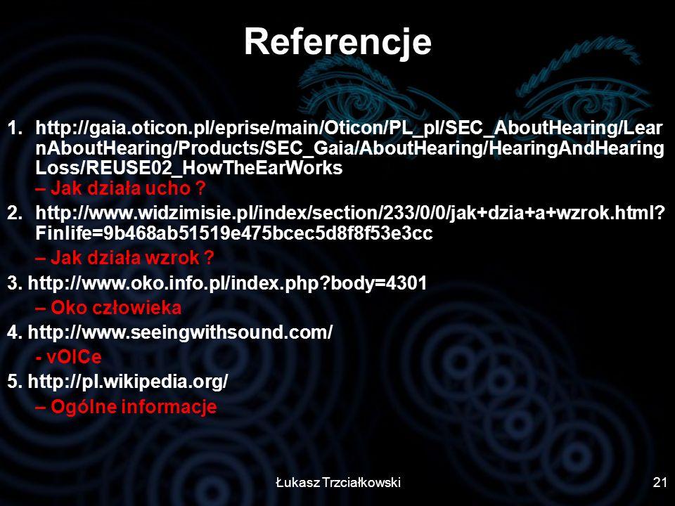 Łukasz Trzciałkowski21 Referencje 1.http://gaia.oticon.pl/eprise/main/Oticon/PL_pl/SEC_AboutHearing/Lear nAboutHearing/Products/SEC_Gaia/AboutHearing/