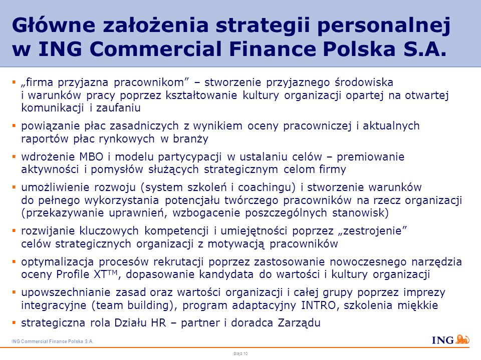 ING Commercial Finance Polska S.A. Slajd 9 Misja finansujemy bezpieczny rozwój Naszych Klientów pomagamy Im w utrzymaniu płynności finansowej i zarząd