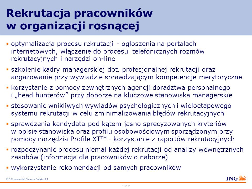 ING Commercial Finance Polska S.A. Slajd 19 Dostosowanie narzędzi zarządzania do rodzaju motywacji pracowników pogłębione wywiady z pracownikami i man