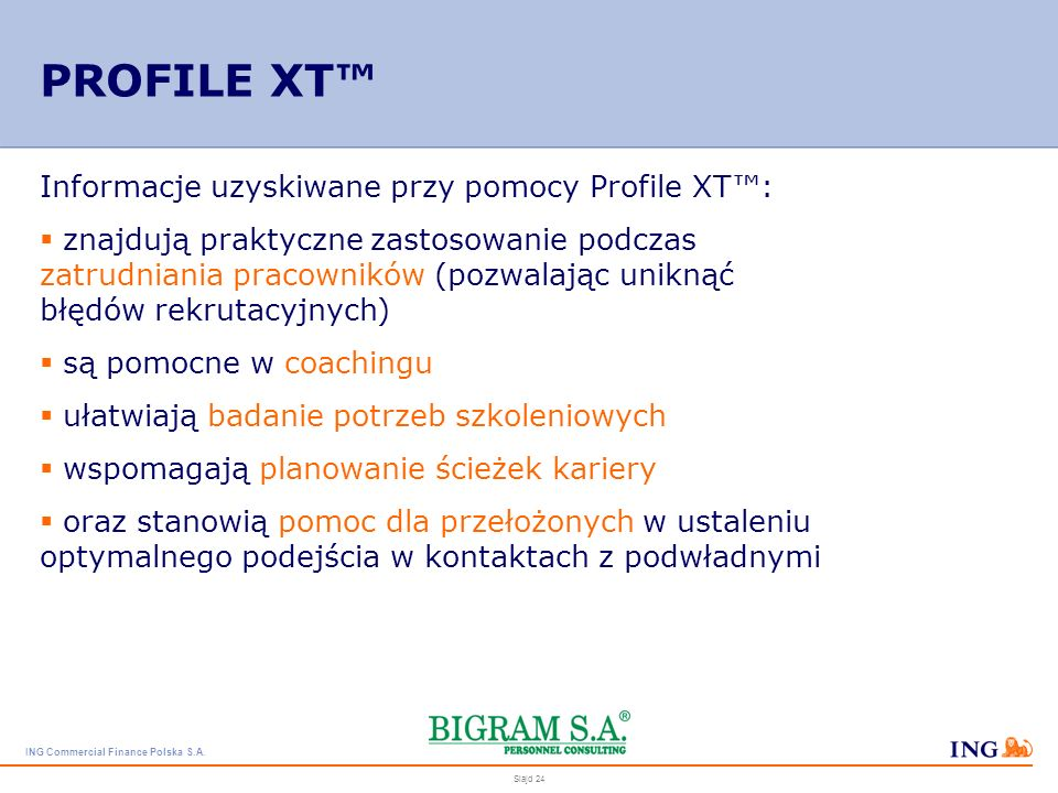 ING Commercial Finance Polska S.A. Slajd 23 Profile XT, jako instrumentarium psychometryczne jest owocem ponad 25 lat doświadczeń i badań. Wraz z pols