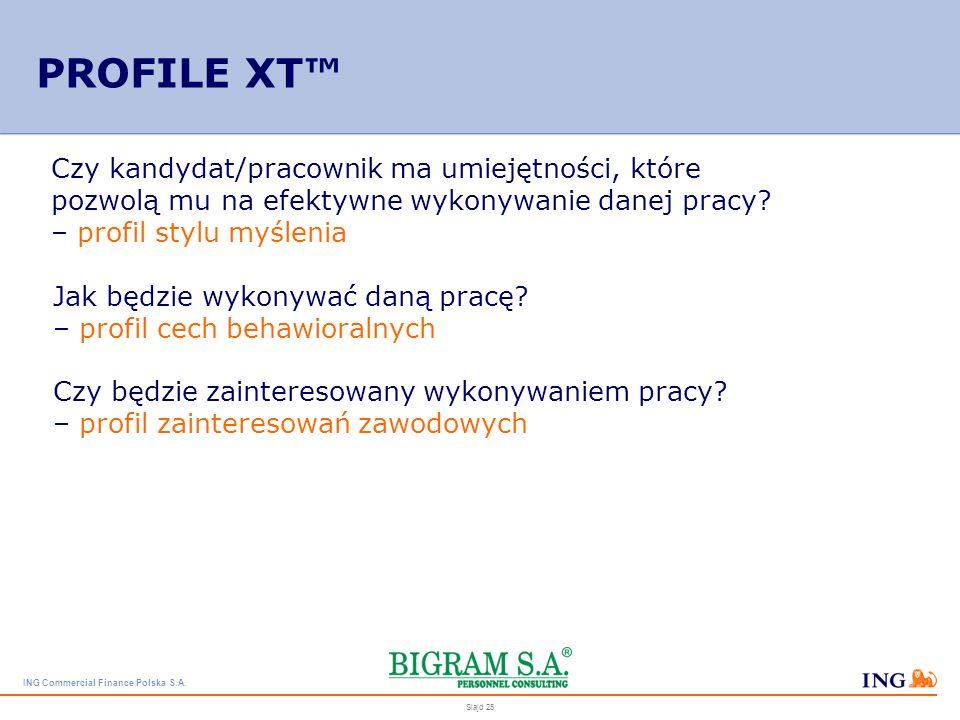 ING Commercial Finance Polska S.A. Slajd 24 Informacje uzyskiwane przy pomocy Profile XT: znajdują praktyczne zastosowanie podczas zatrudniania pracow