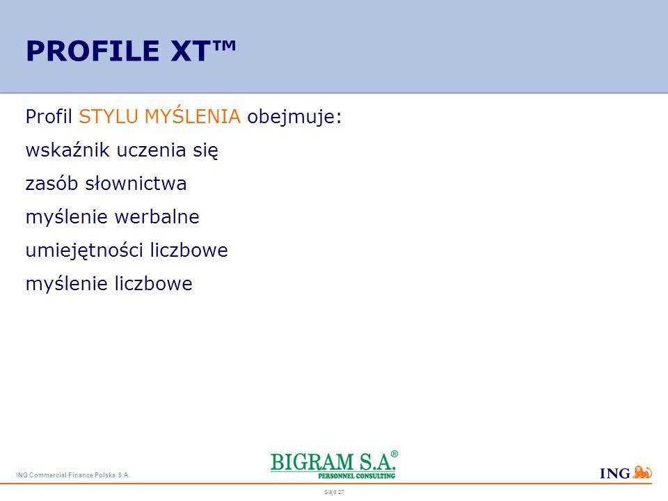 ING Commercial Finance Polska S.A. Slajd 26 PROFILE XT Dane kandydata lub pracownika uzyskane w ramach badania Profile XT porównywane są z tzw. Profil