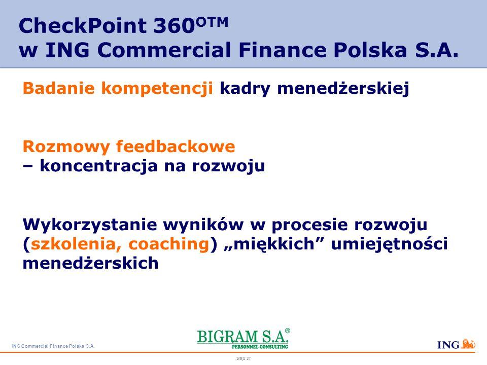 ING Commercial Finance Polska S.A. Slajd 36 CheckPoint 360 OTM CheckPoint 360 O wspomaga system oceny i rozwoju kadry menedżerskiej, dostarczając komp