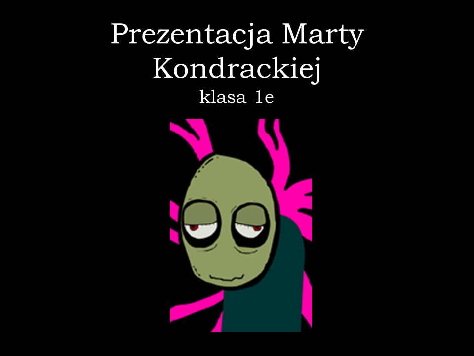 Prezentacja Marty Kondrackiej klasa 1e