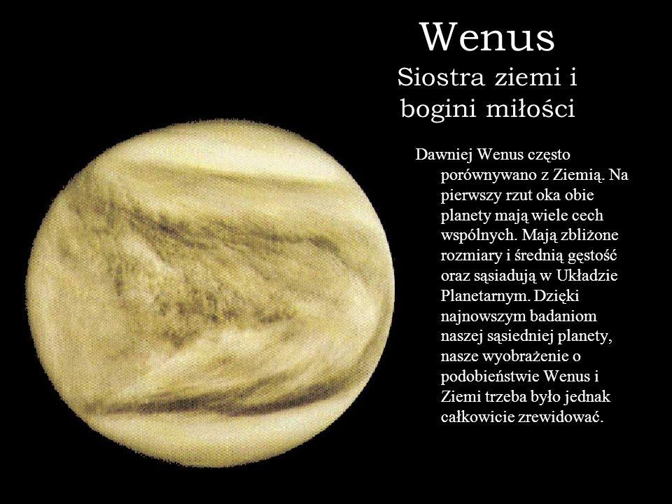 Wenus Siostra ziemi i bogini miłości Dawniej Wenus często porównywano z Ziemią. Na pierwszy rzut oka obie planety mają wiele cech wspólnych. Mają zbli