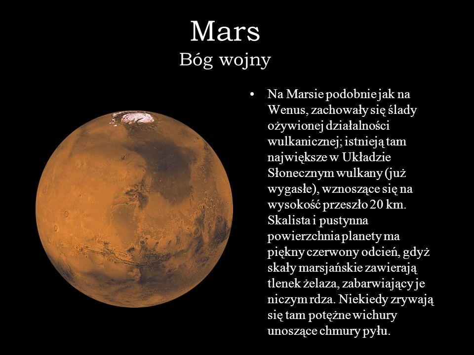 Mars Bóg wojny Na Marsie podobnie jak na Wenus, zachowały się ślady ożywionej działalności wulkanicznej; istnieją tam największe w Układzie Słonecznym