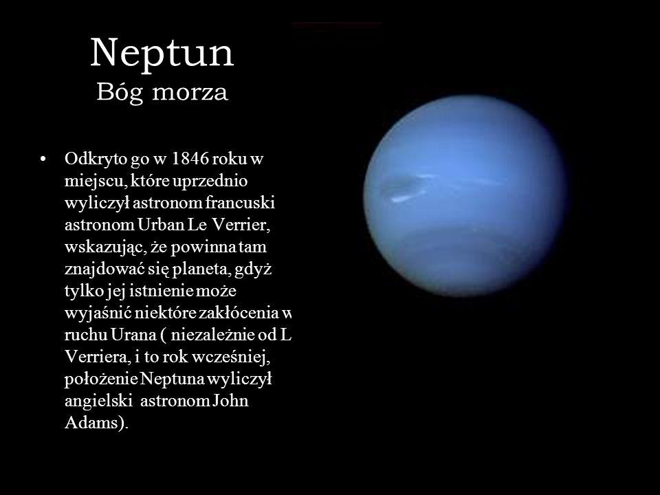 Neptun Bóg morza Odkryto go w 1846 roku w miejscu, które uprzednio wyliczył astronom francuski astronom Urban Le Verrier, wskazując, że powinna tam zn