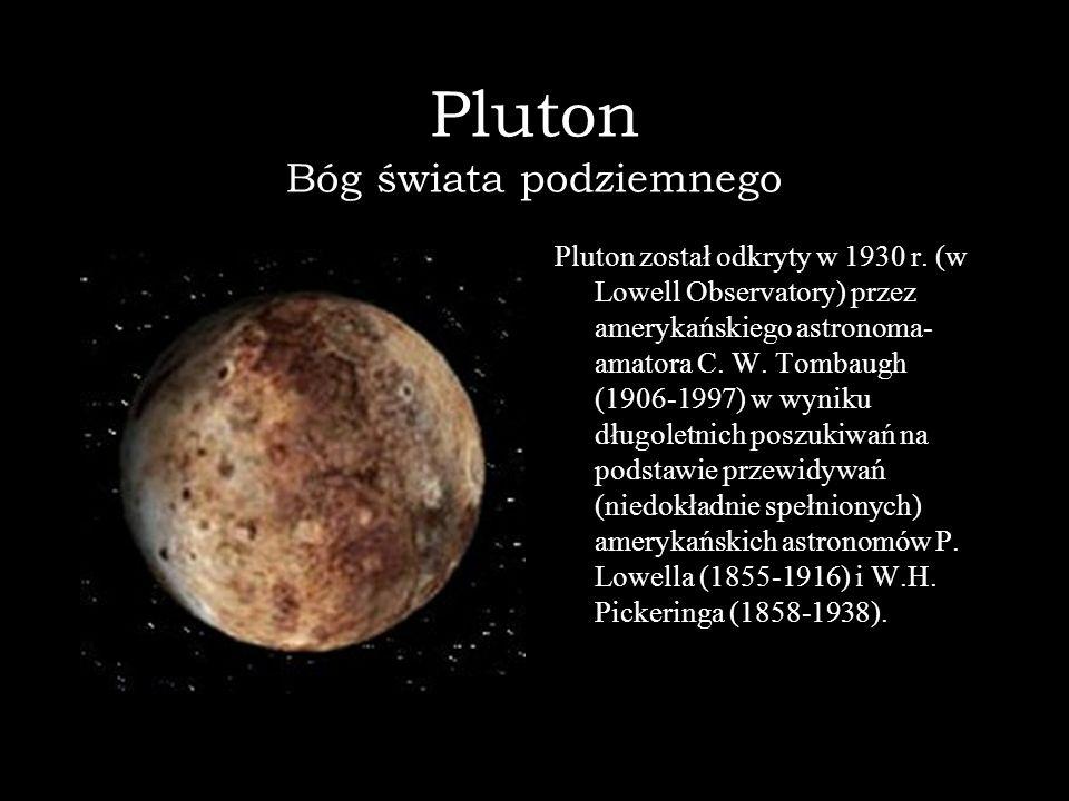 Pluton Bóg świata podziemnego Pluton został odkryty w 1930 r. (w Lowell Observatory) przez amerykańskiego astronoma- amatora C. W. Tombaugh (1906-1997