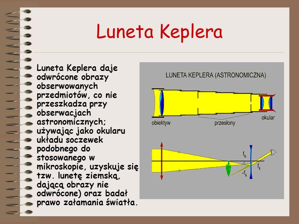 Luneta Keplera Luneta Keplera daje odwrócone obrazy obserwowanych przedmiotów, co nie przeszkadza przy obserwacjach astronomicznych; używając jako oku