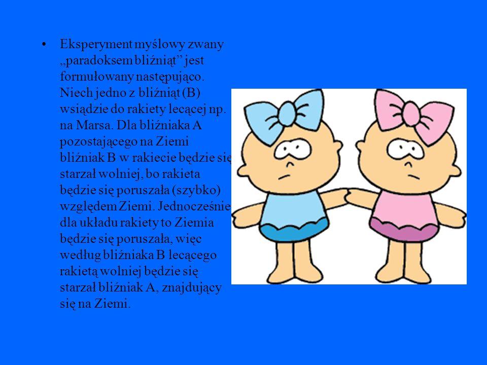 Paradoks bliźniąt oznacza konieczność rezygnacji z pojęcia bezwzględnej równoczesności zdarzeń w mechanice relatywistycznej. Tymczasem jesteśmy przyzw