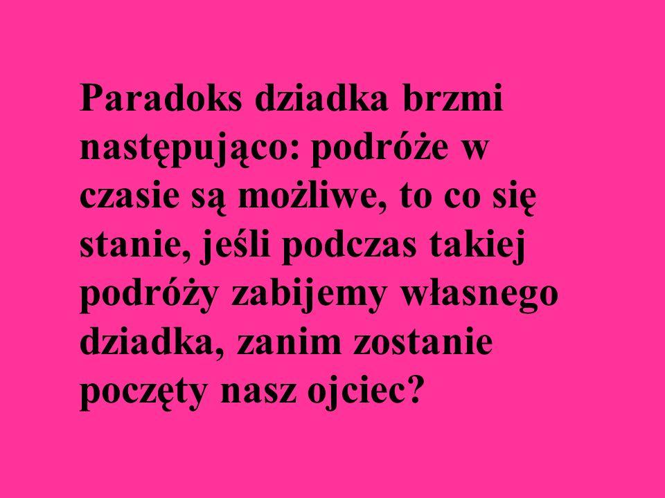 Paradoksy: Paradoks dziadka Paradoks bliźniaków Paradoks Seeligera Paradoks informacji Paradoks Olbersa Paradoks Algola