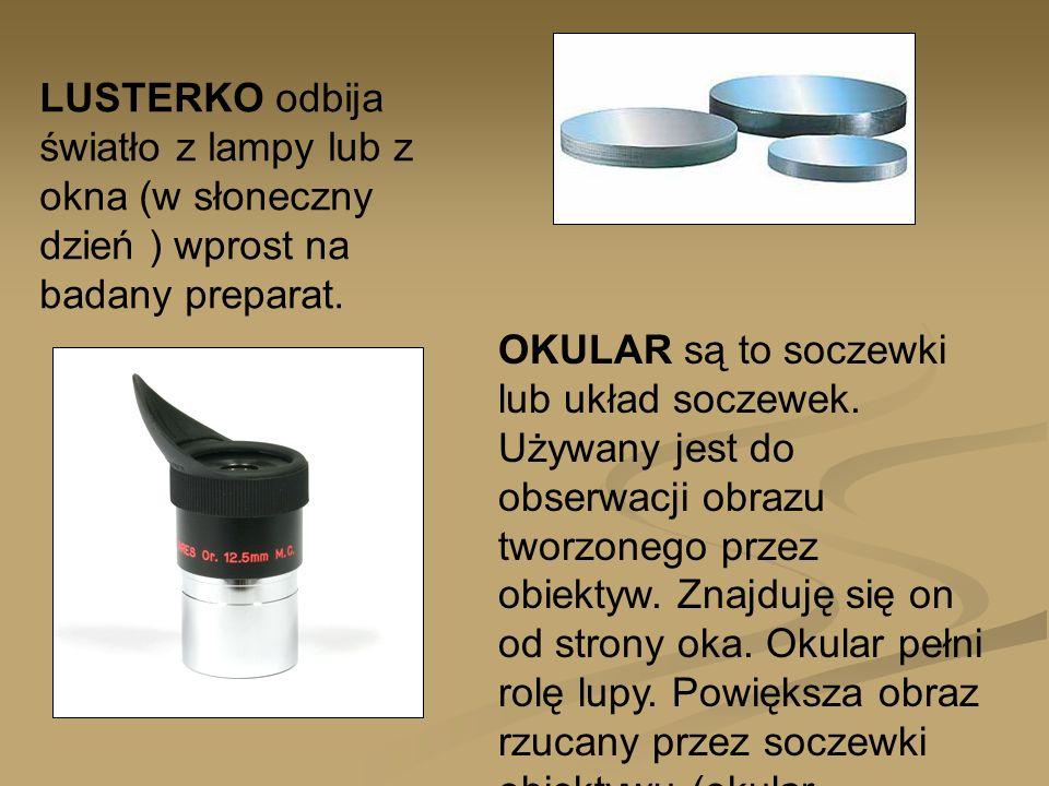 OKULAR są to soczewki lub układ soczewek. Używany jest do obserwacji obrazu tworzonego przez obiektyw. Znajduję się on od strony oka. Okular pełni rol