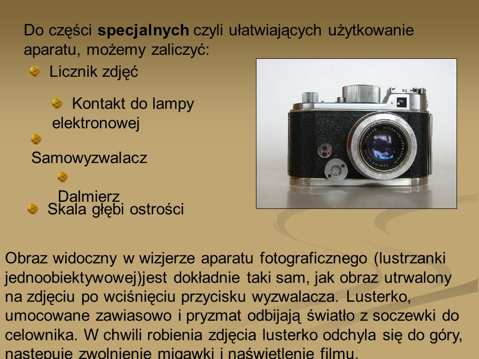Do części specjalnych czyli ułatwiających użytkowanie aparatu, możemy zaliczyć: Licznik zdjęć Kontakt do lampy elektronowej Samowyzwalacz Dalmierz Ska