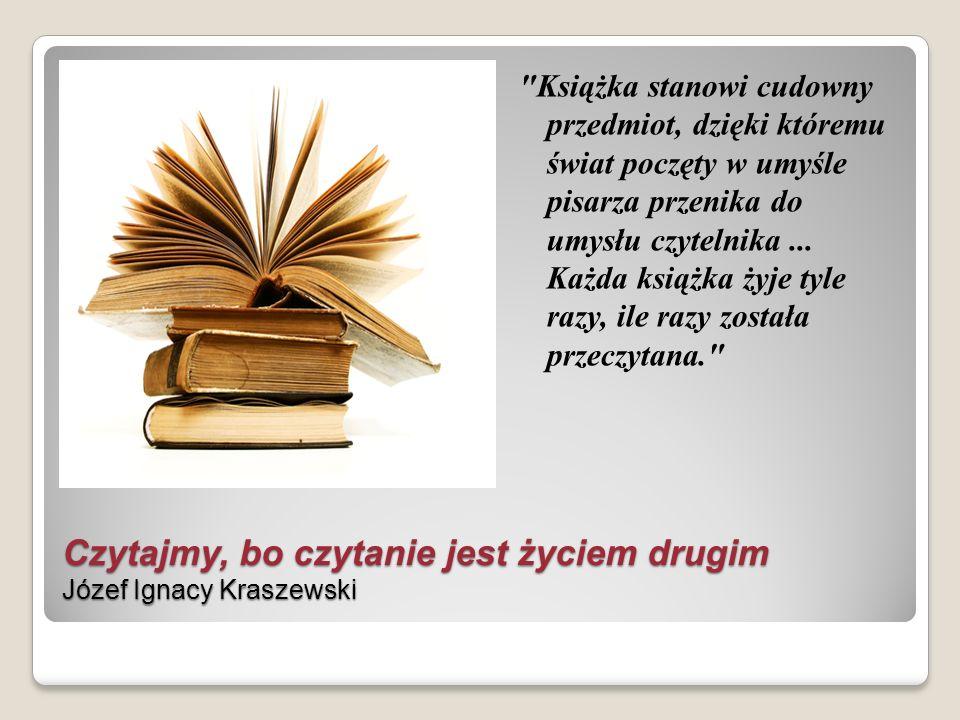 Czytajmy, bo czytanie jest życiem drugim Józef Ignacy Kraszewski