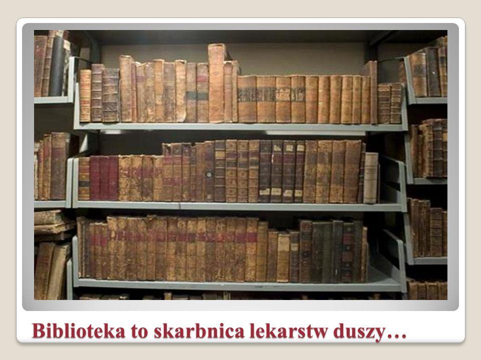Biblioteka to skarbnica lekarstw duszy…