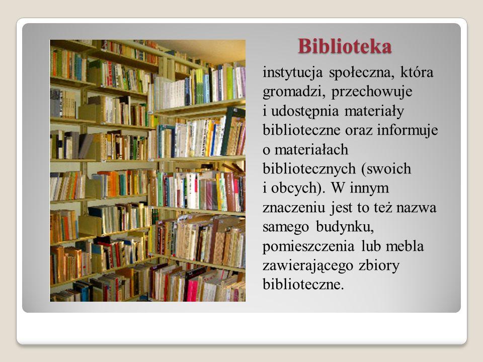 Biblioteka instytucja społeczna, która gromadzi, przechowuje i udostępnia materiały biblioteczne oraz informuje o materiałach bibliotecznych (swoich i