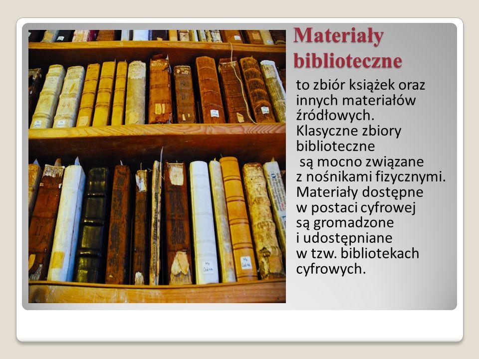 Materiały biblioteczne to zbiór książek oraz innych materiałów źródłowych. Klasyczne zbiory biblioteczne są mocno związane z nośnikami fizycznymi. Mat