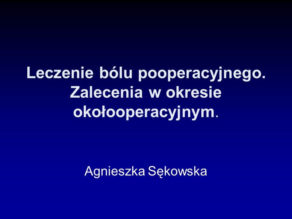Leczenie bólu pooperacyjnego. Zalecenia w okresie okołooperacyjnym. Agnieszka Sękowska