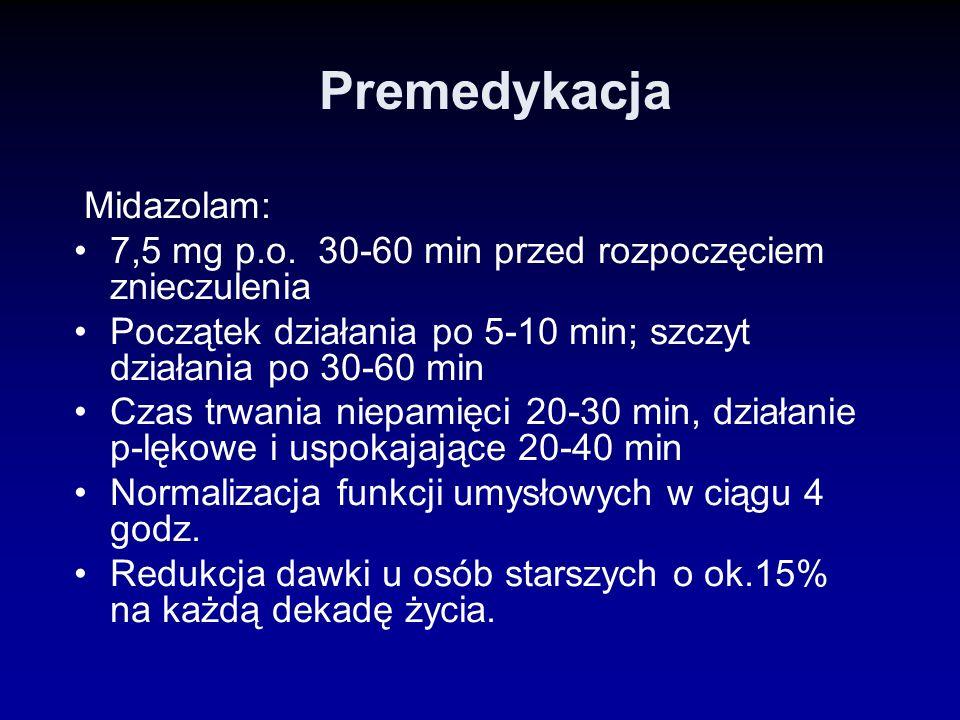 Premedykacja Midazolam: 7,5 mg p.o. 30-60 min przed rozpoczęciem znieczulenia Początek działania po 5-10 min; szczyt działania po 30-60 min Czas trwan