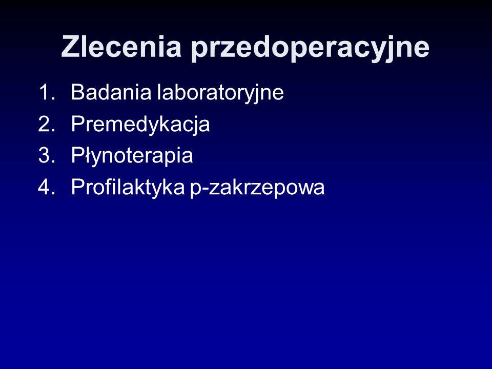 Zlecenia przedoperacyjne 1.Badania laboratoryjne 2.Premedykacja 3.Płynoterapia 4.Profilaktyka p-zakrzepowa