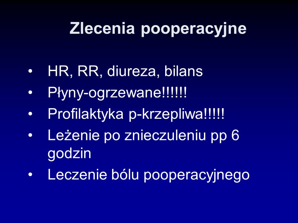 Zlecenia pooperacyjne HR, RR, diureza, bilans Płyny-ogrzewane!!!!!! Profilaktyka p-krzepliwa!!!!! Leżenie po znieczuleniu pp 6 godzin Leczenie bólu po