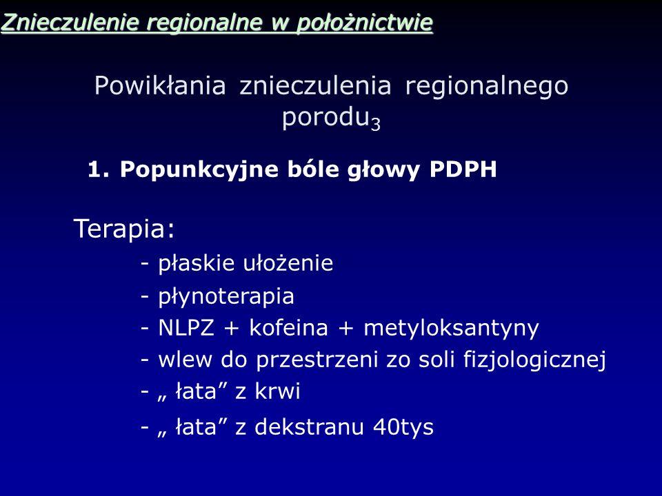 Powikłania znieczulenia regionalnego porodu 3 Znieczulenie regionalne w położnictwie 1.Popunkcyjne bóle głowy PDPH Terapia: - płaskie ułożenie - płyno