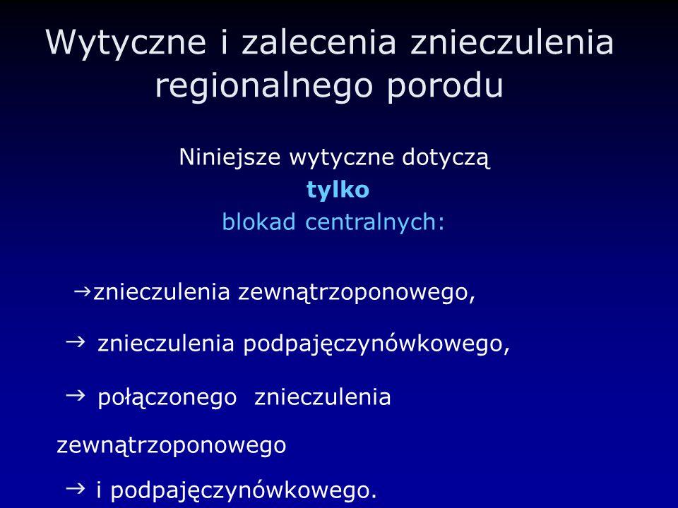 Wytyczne i zalecenia znieczulenia regionalnego porodu Niniejsze wytyczne dotyczą tylko blokad centralnych: znieczulenia zewnątrzoponowego, znieczuleni
