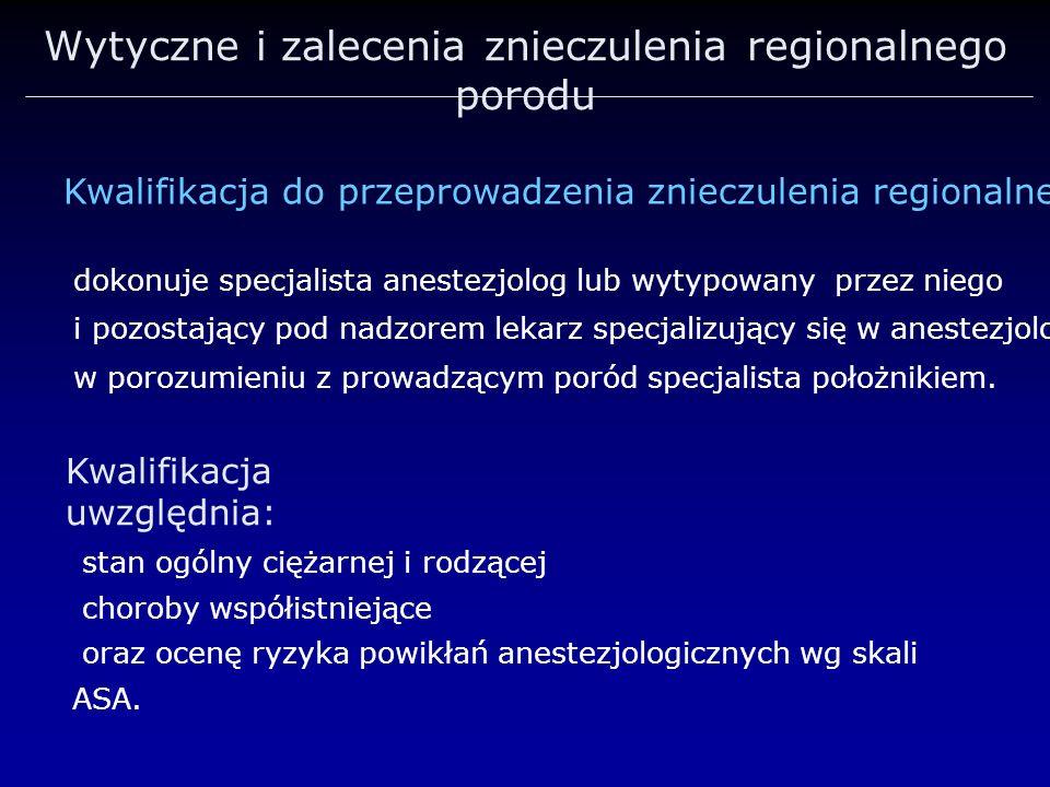 Wytyczne i zalecenia znieczulenia regionalnego porodu Kwalifikacja do przeprowadzenia znieczulenia regionalnego stan ogólny ciężarnej i rodzącej choro
