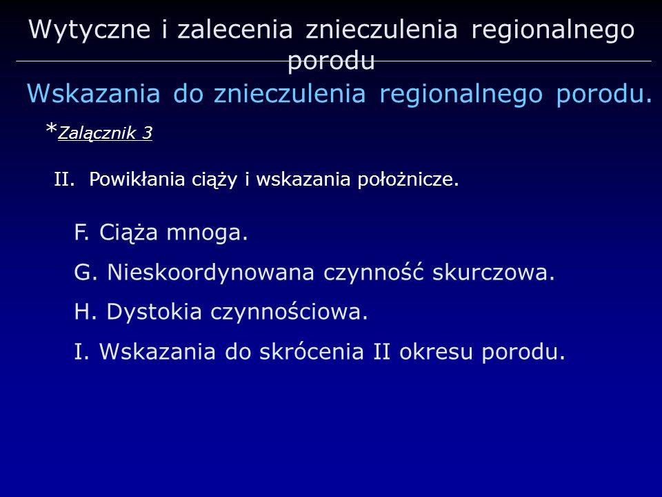 Wytyczne i zalecenia znieczulenia regionalnego porodu Wskazania do znieczulenia regionalnego porodu. * Zalącznik 3 F. Ciąża mnoga. G. Nieskoordynowana