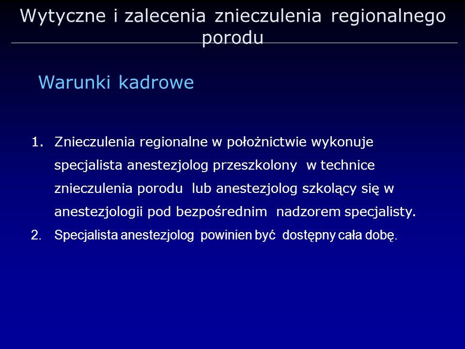 Wytyczne i zalecenia znieczulenia regionalnego porodu 1.Znieczulenia regionalne w położnictwie wykonuje specjalista anestezjolog przeszkolony w techni