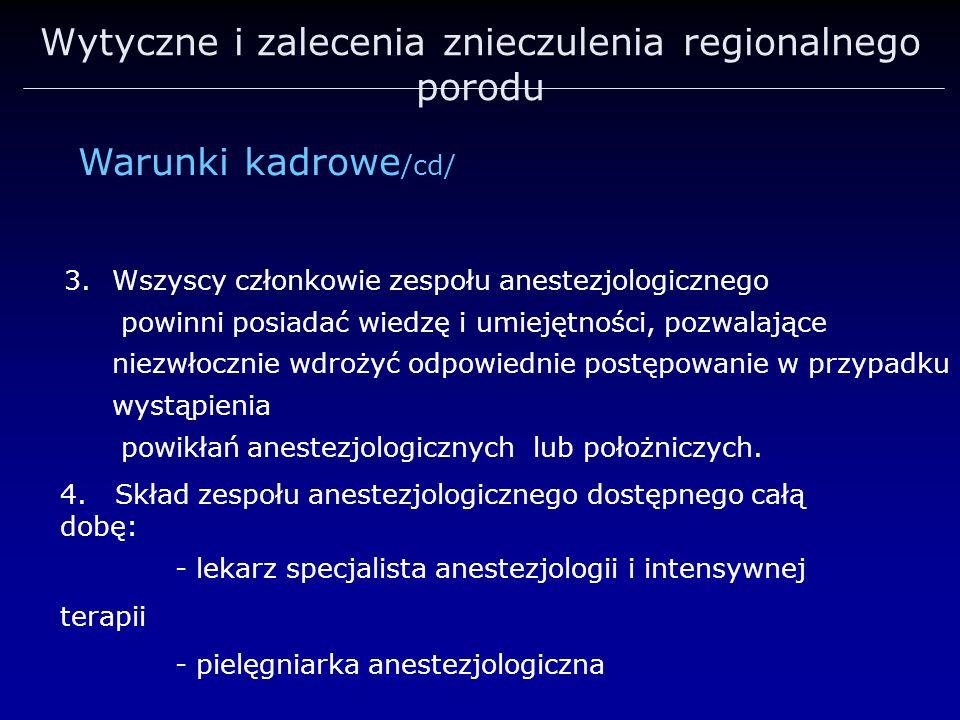 Wytyczne i zalecenia znieczulenia regionalnego porodu 3.Wszyscy członkowie zespołu anestezjologicznego powinni posiadać wiedzę i umiejętności, pozwala