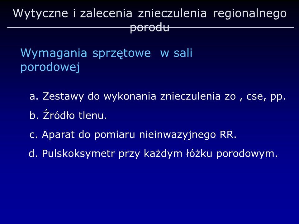 Wytyczne i zalecenia znieczulenia regionalnego porodu a. Zestawy do wykonania znieczulenia zo, cse, pp. b. Źródło tlenu. c. Aparat do pomiaru nieinwaz