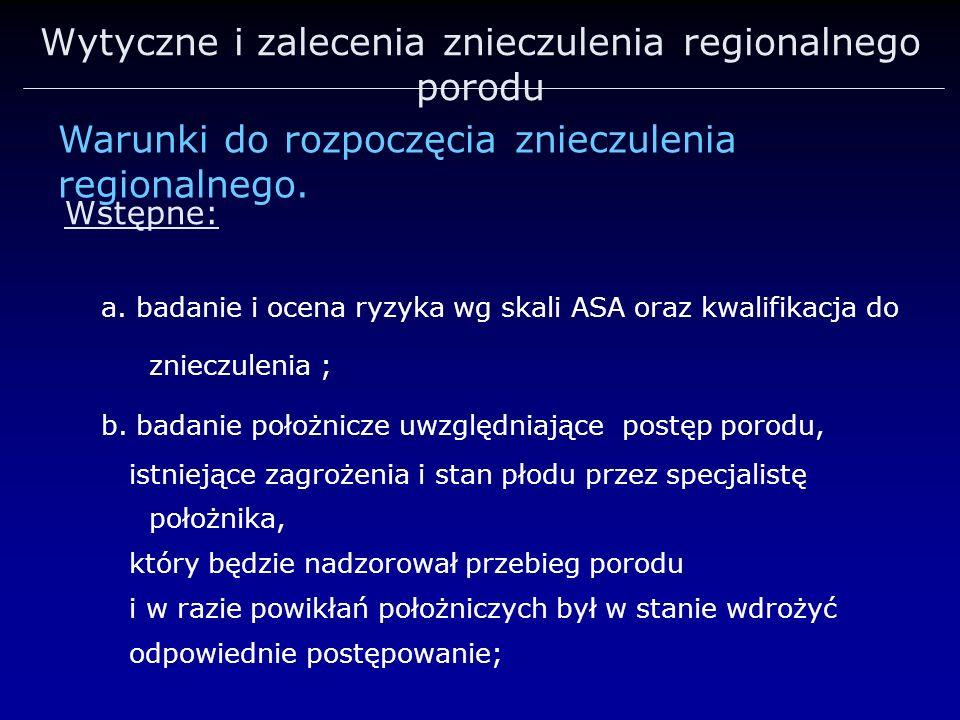 Wytyczne i zalecenia znieczulenia regionalnego porodu a. badanie i ocena ryzyka wg skali ASA oraz kwalifikacja do znieczulenia ; b. badanie położnicze